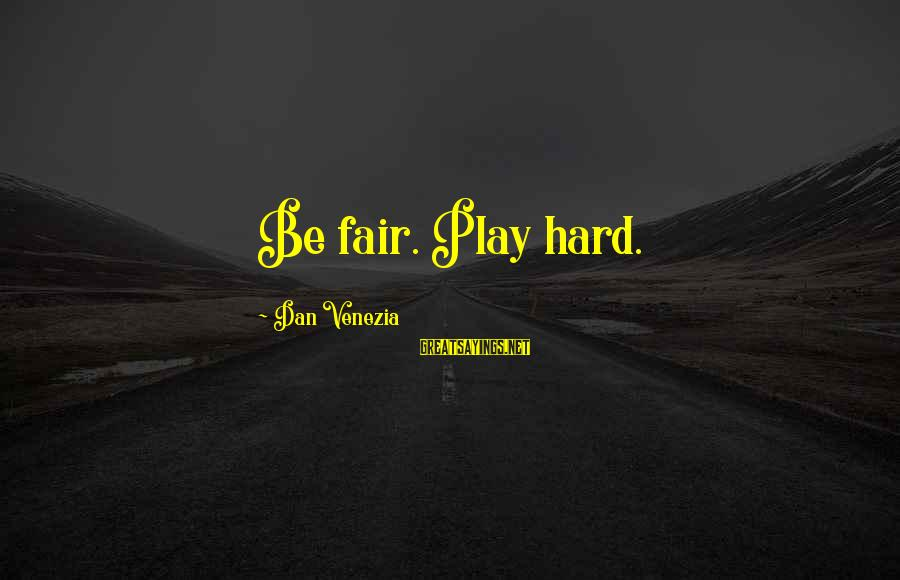 Best Sportsmanship Sayings By Dan Venezia: Be fair. Play hard.