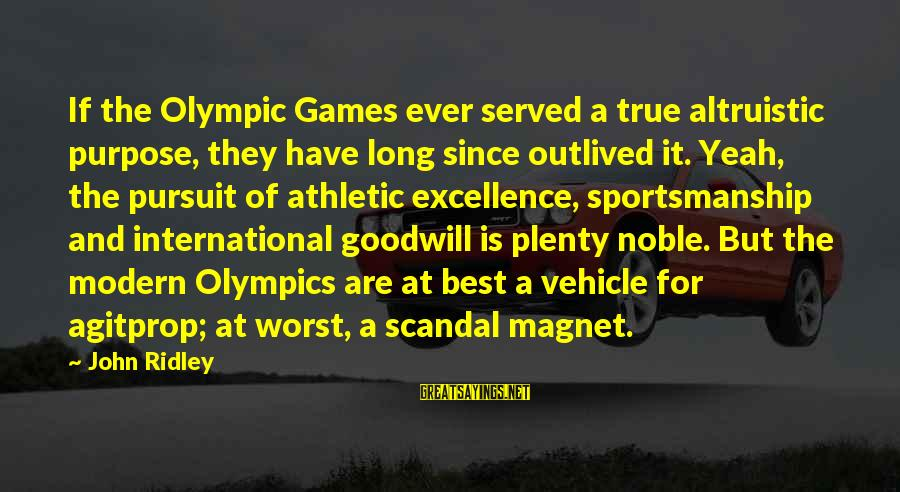 Best Sportsmanship Sayings By John Ridley: If the Olympic Games ever served a true altruistic purpose, they have long since outlived