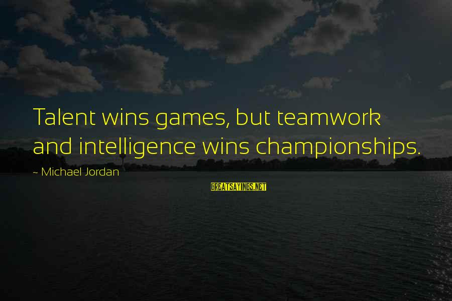 Best Sportsmanship Sayings By Michael Jordan: Talent wins games, but teamwork and intelligence wins championships.