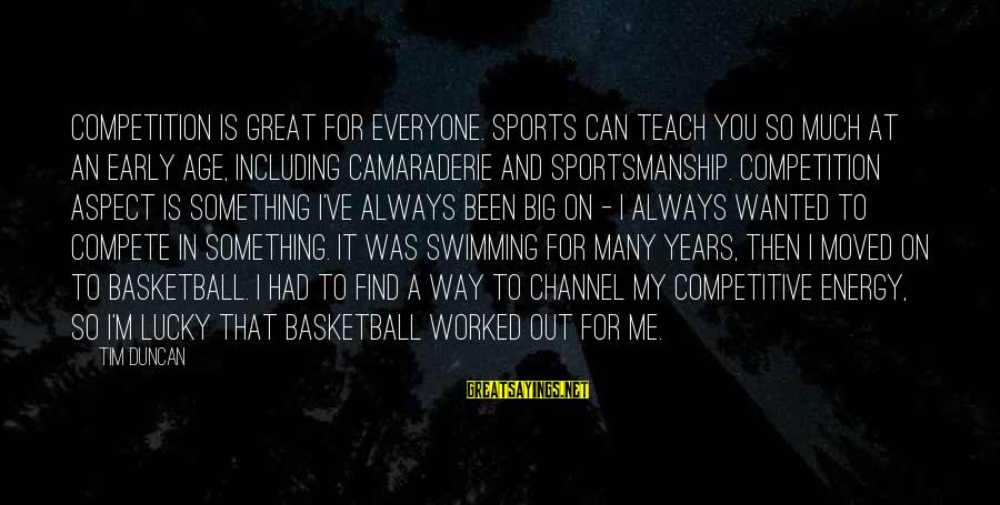 Best Sportsmanship Sayings By Tim Duncan: Competition is great for everyone. Sports can teach you so much at an early age,
