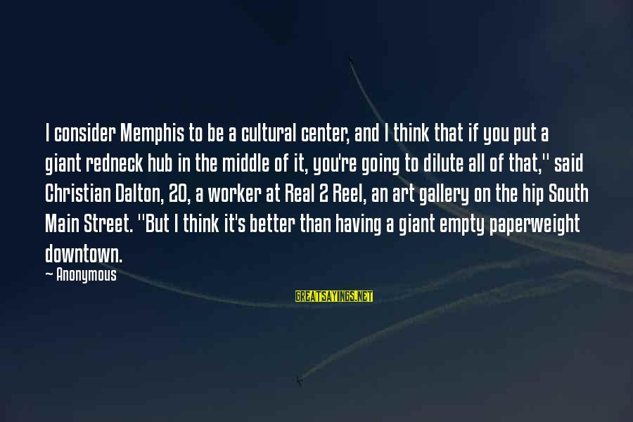 Best Street Art Sayings By Anonymous: I consider Memphis to be a cultural center, and I think that if you put