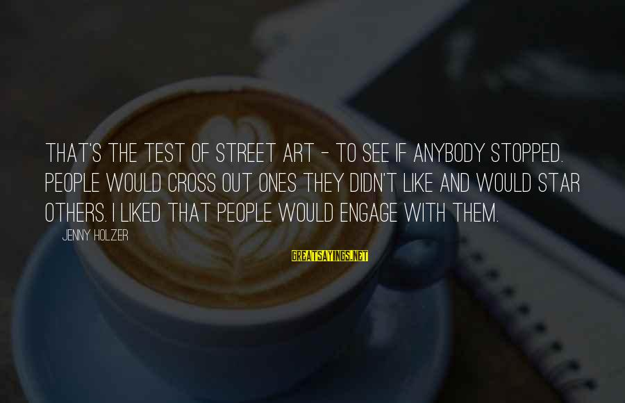 Best Street Art Sayings By Jenny Holzer: That's the test of street art - to see if anybody stopped. People would cross