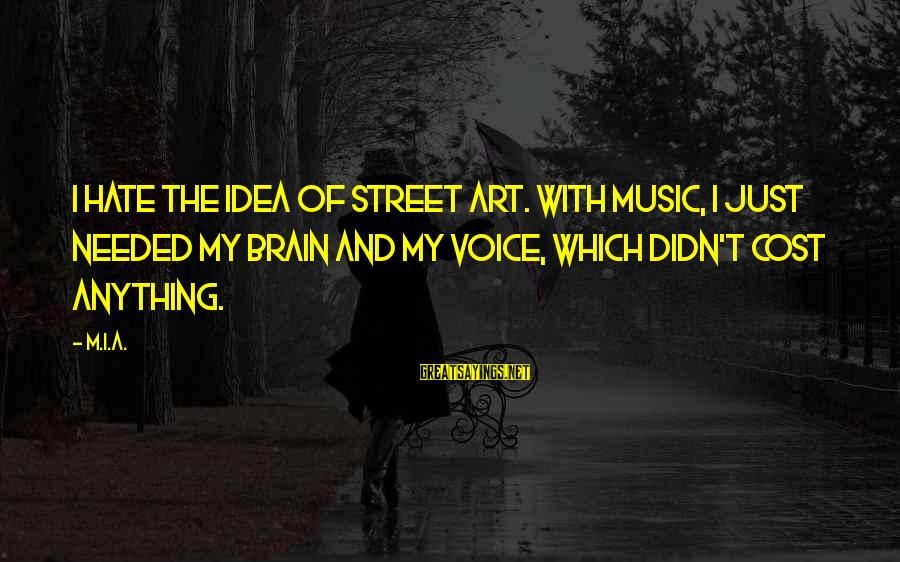 Best Street Art Sayings By M.I.A.: I hate the idea of street art. With music, I just needed my brain and