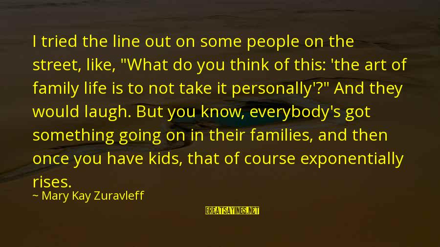 """Best Street Art Sayings By Mary Kay Zuravleff: I tried the line out on some people on the street, like, """"What do you"""