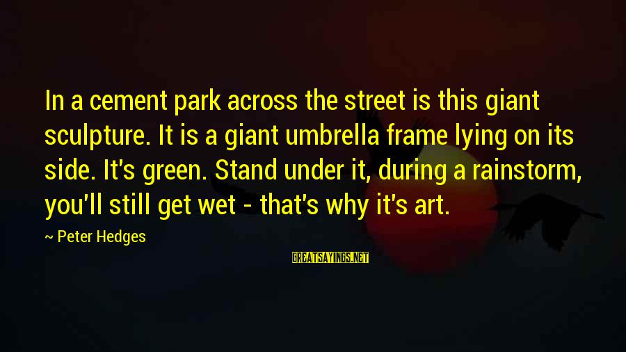 Best Street Art Sayings By Peter Hedges: In a cement park across the street is this giant sculpture. It is a giant