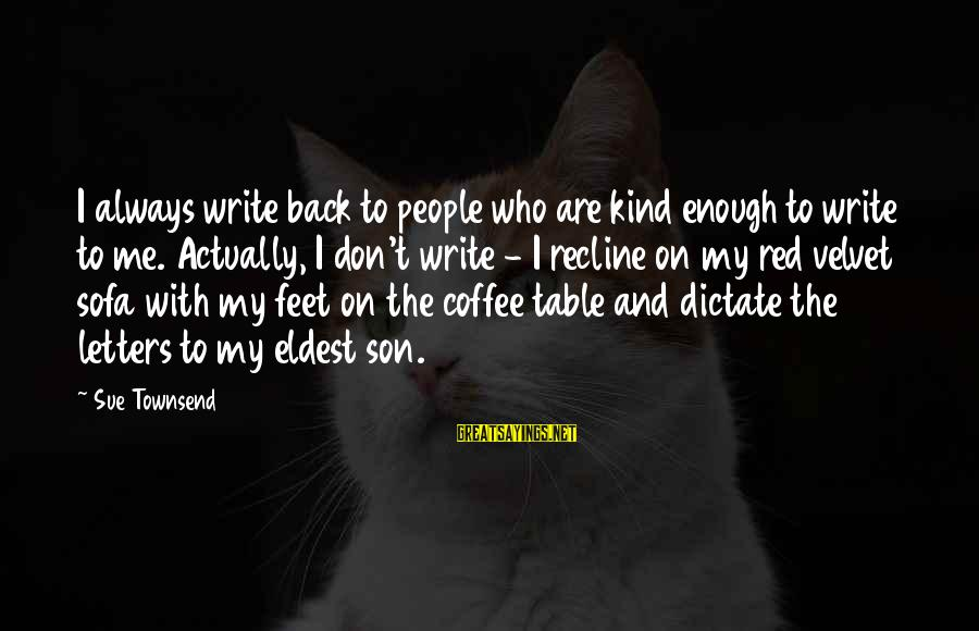Best Sue Townsend Sayings By Sue Townsend: I always write back to people who are kind enough to write to me. Actually,