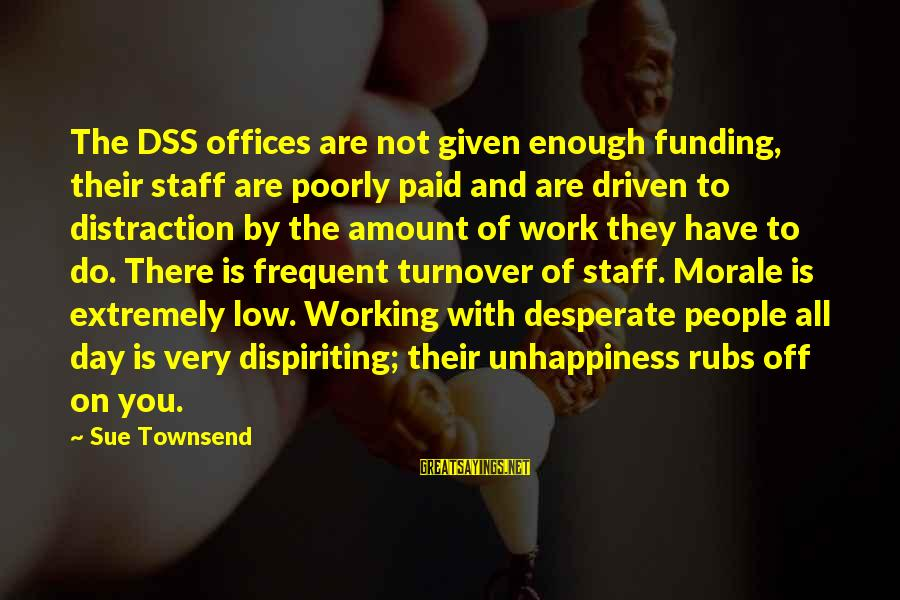 Best Sue Townsend Sayings By Sue Townsend: The DSS offices are not given enough funding, their staff are poorly paid and are
