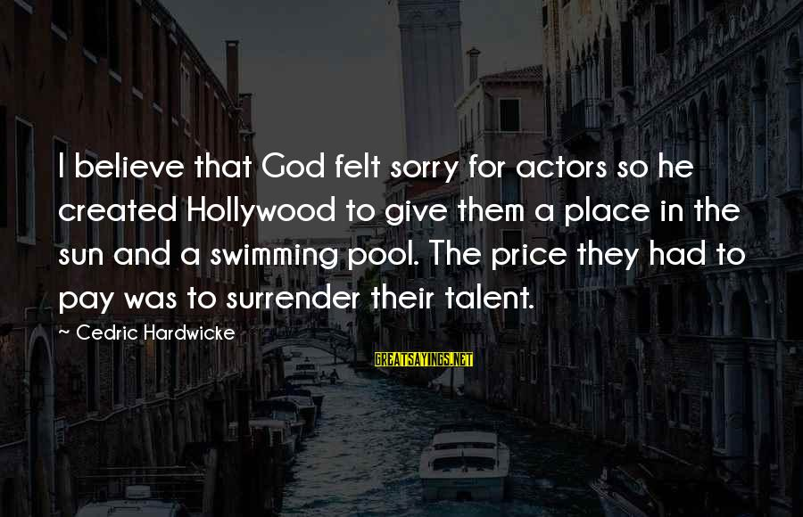 Best Swimming Pool Sayings By Cedric Hardwicke: I believe that God felt sorry for actors so he created Hollywood to give them