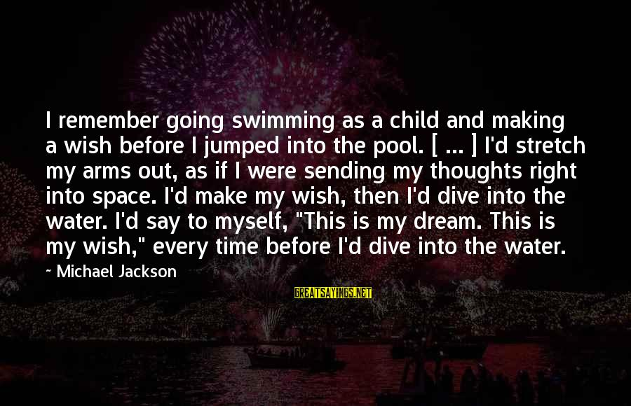 Best Swimming Pool Sayings By Michael Jackson: I remember going swimming as a child and making a wish before I jumped into