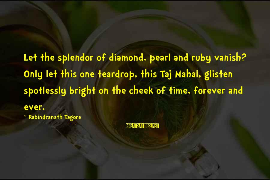 Best Taj Mahal Sayings By Rabindranath Tagore: Let the splendor of diamond, pearl and ruby vanish? Only let this one teardrop, this