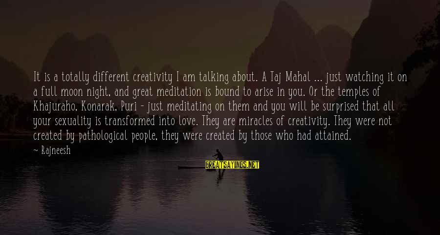 Best Taj Mahal Sayings By Rajneesh: It is a totally different creativity I am talking about. A Taj Mahal ... just