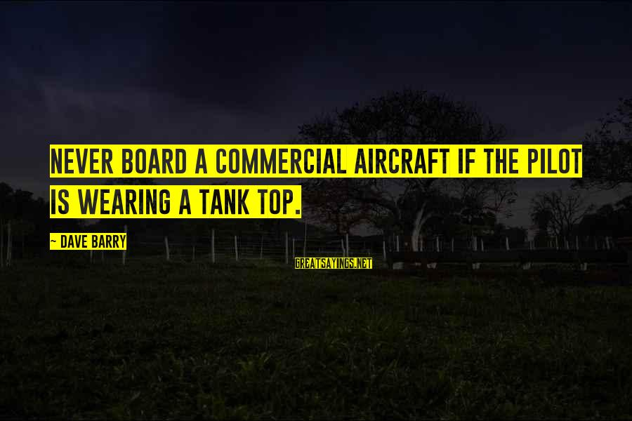 Best Tank Top Sayings By Dave Barry: Never board a commercial aircraft if the pilot is wearing a tank top.