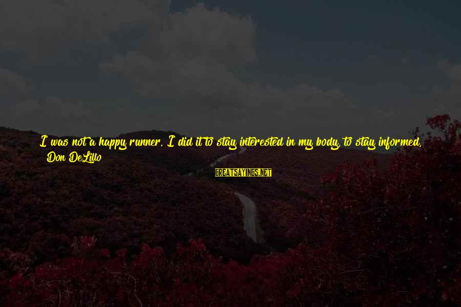 Best Tank Top Sayings By Don DeLillo: I was not a happy runner. I did it to stay interested in my body,