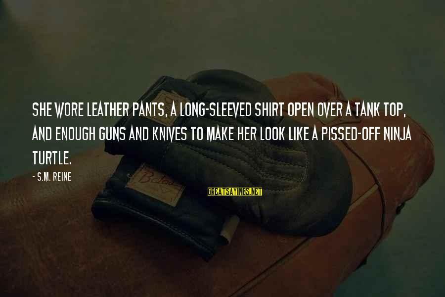 Best Tank Top Sayings By S.M. Reine: She wore leather pants, a long-sleeved shirt open over a tank top, and enough guns