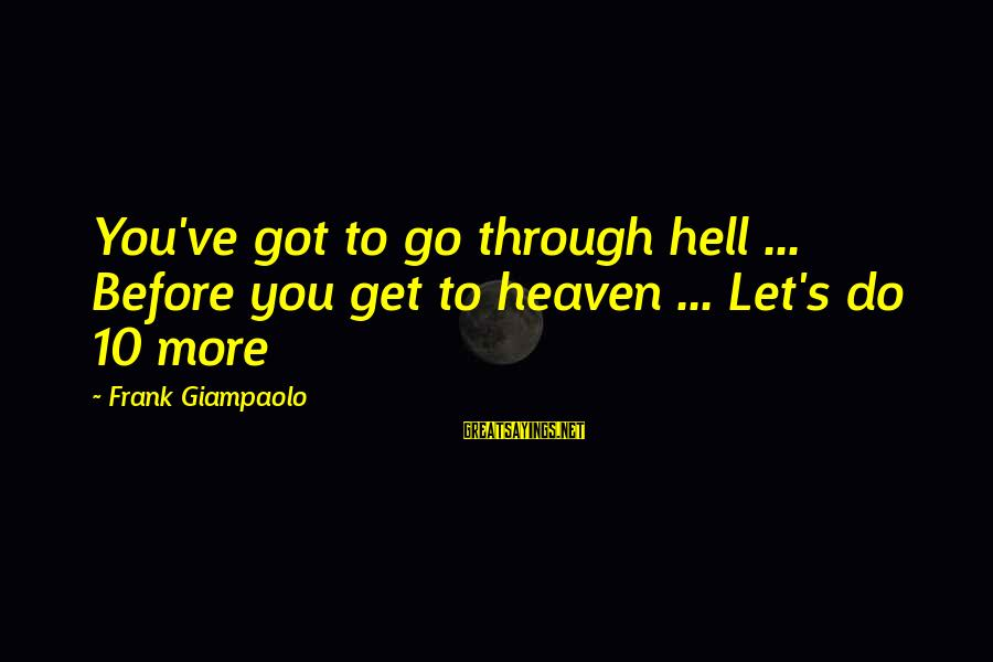 Best Tennis Inspirational Sayings By Frank Giampaolo: You've got to go through hell ... Before you get to heaven ... Let's do