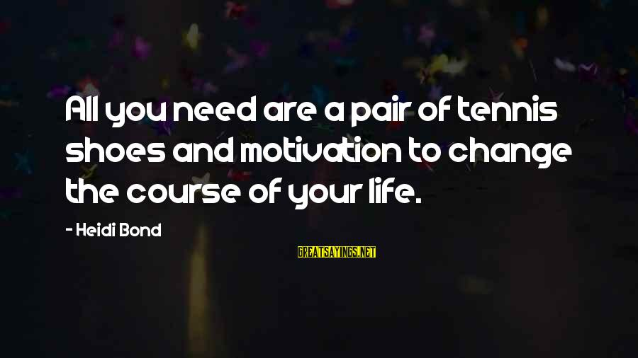 Best Tennis Inspirational Sayings By Heidi Bond: All you need are a pair of tennis shoes and motivation to change the course