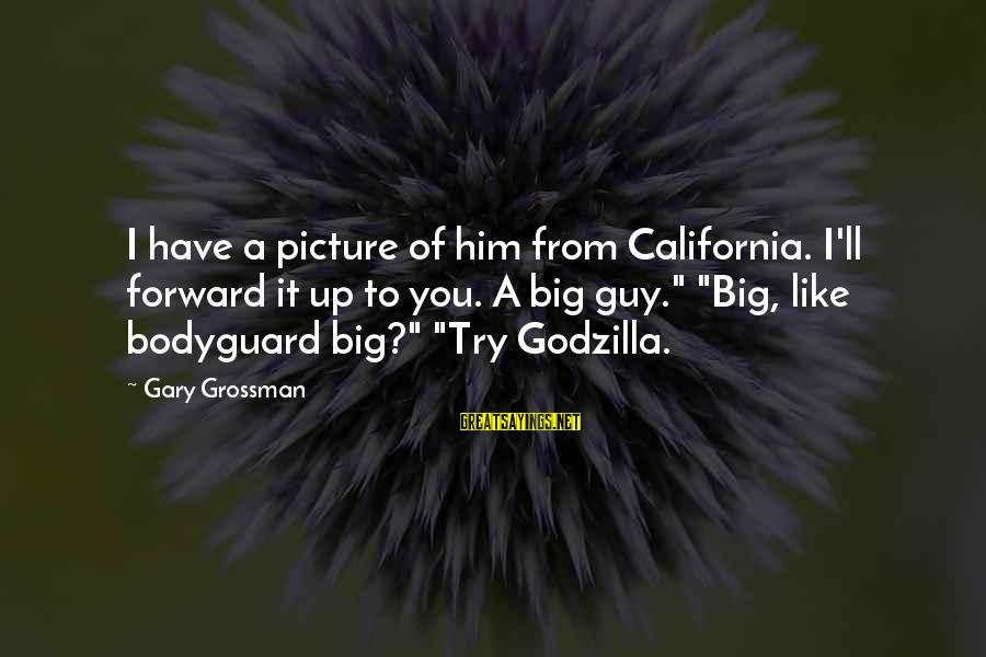 Best The Bodyguard Sayings By Gary Grossman: I have a picture of him from California. I'll forward it up to you. A