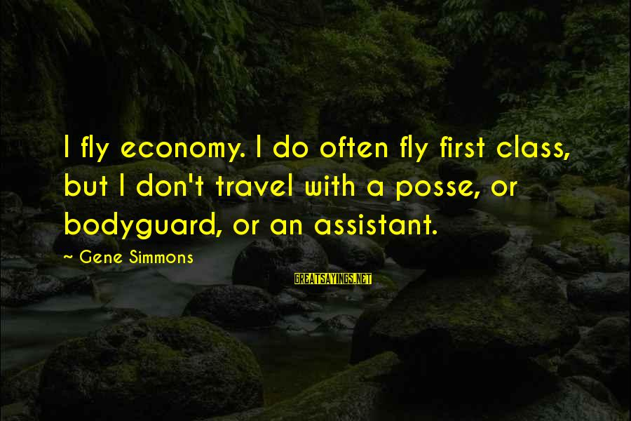 Best The Bodyguard Sayings By Gene Simmons: I fly economy. I do often fly first class, but I don't travel with a