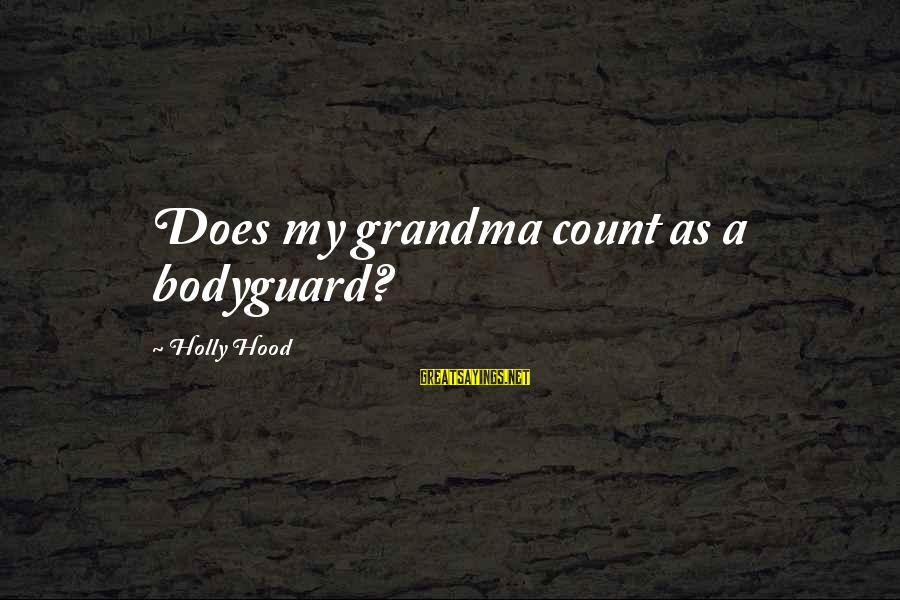 Best The Bodyguard Sayings By Holly Hood: Does my grandma count as a bodyguard?