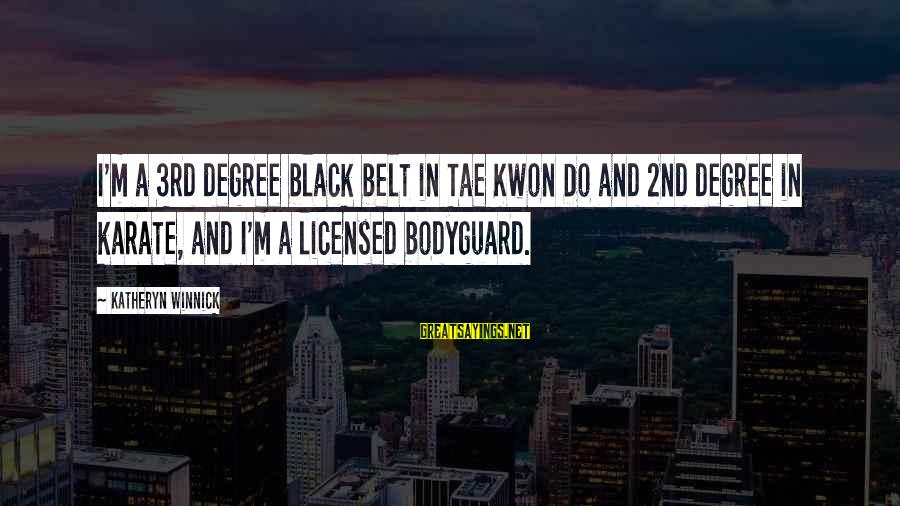 Best The Bodyguard Sayings By Katheryn Winnick: I'm a 3rd degree black belt in Tae Kwon Do and 2nd degree in karate,