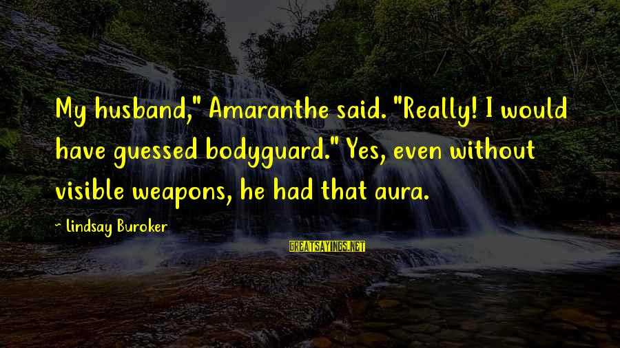 """Best The Bodyguard Sayings By Lindsay Buroker: My husband,"""" Amaranthe said. """"Really! I would have guessed bodyguard."""" Yes, even without visible weapons,"""