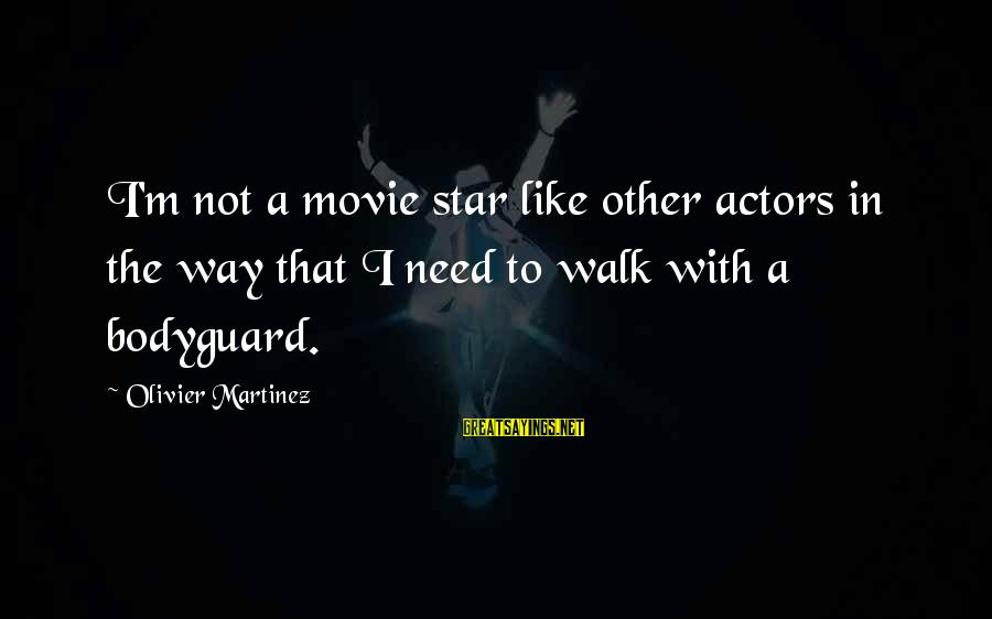 Best The Bodyguard Sayings By Olivier Martinez: I'm not a movie star like other actors in the way that I need to