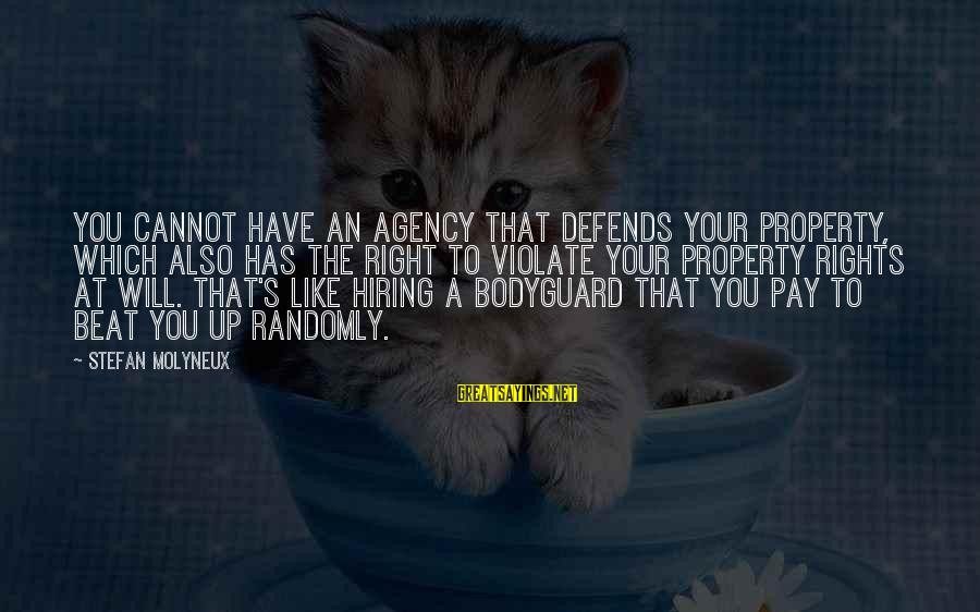 Best The Bodyguard Sayings By Stefan Molyneux: You cannot have an agency that defends your property, which also has the right to