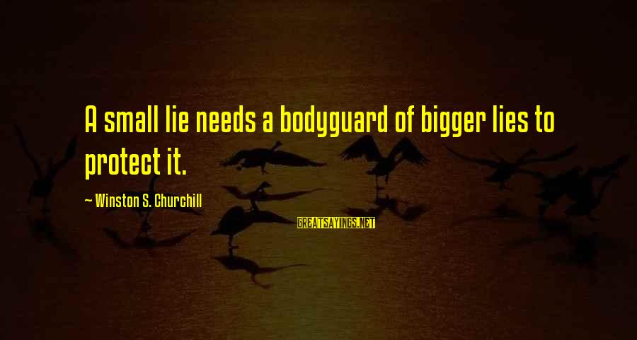 Best The Bodyguard Sayings By Winston S. Churchill: A small lie needs a bodyguard of bigger lies to protect it.