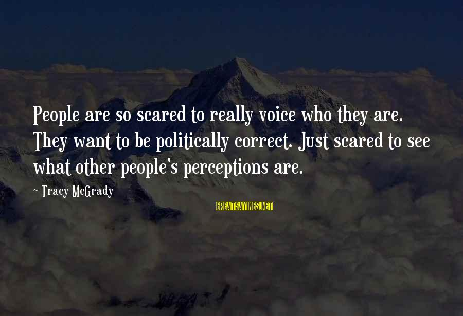Best Tracy Mcgrady Sayings By Tracy McGrady: People are so scared to really voice who they are. They want to be politically