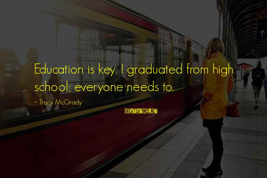 Best Tracy Mcgrady Sayings By Tracy McGrady: Education is key. I graduated from high school; everyone needs to.