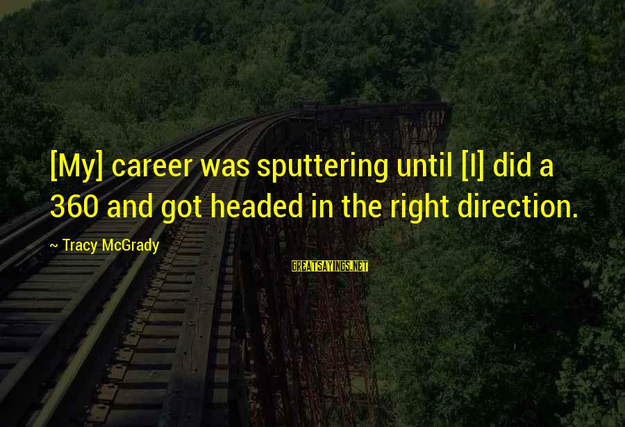 Best Tracy Mcgrady Sayings By Tracy McGrady: [My] career was sputtering until [I] did a 360 and got headed in the right