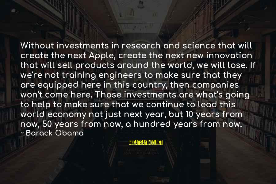 Best Twaimz Sayings By Barack Obama: Without investments in research and science that will create the next Apple, create the next