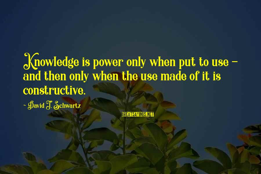 Best Twaimz Sayings By David J. Schwartz: Knowledge is power only when put to use - and then only when the use