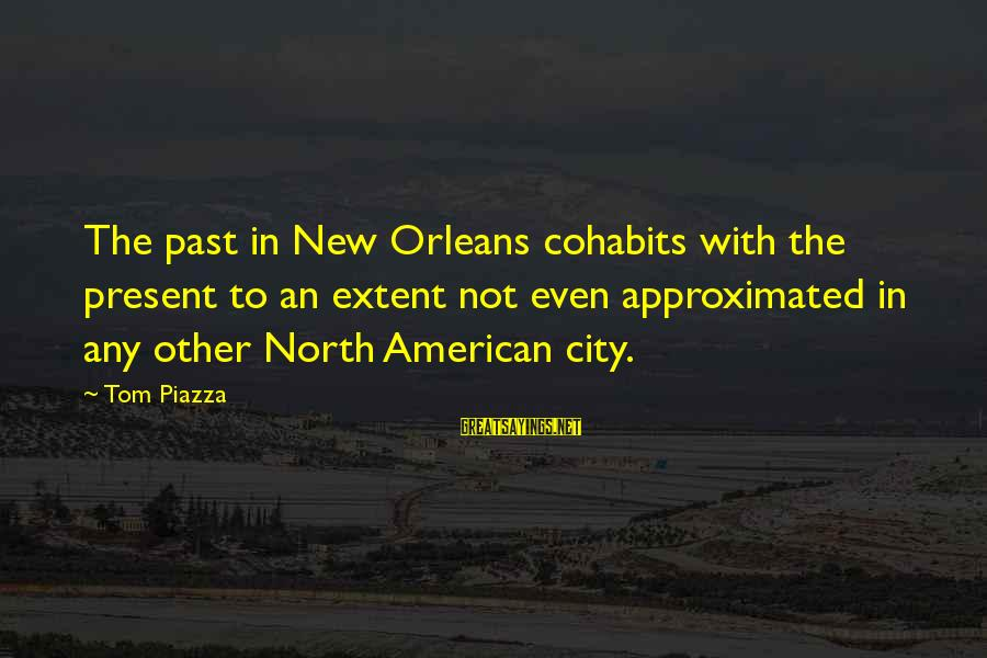 Best Twaimz Sayings By Tom Piazza: The past in New Orleans cohabits with the present to an extent not even approximated