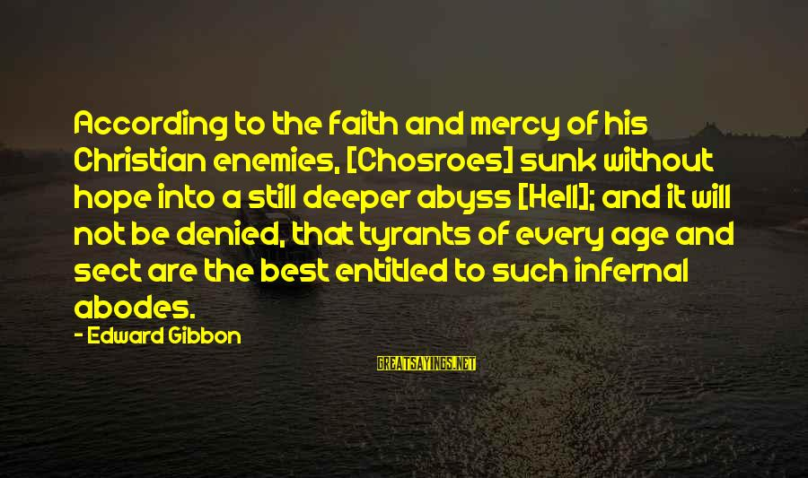 Best Tyrants Sayings By Edward Gibbon: According to the faith and mercy of his Christian enemies, [Chosroes] sunk without hope into