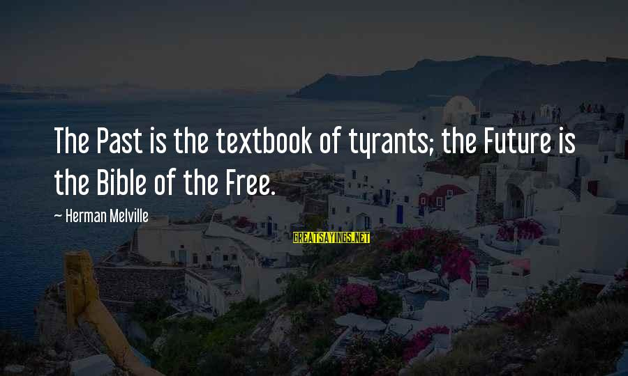 Best Tyrants Sayings By Herman Melville: The Past is the textbook of tyrants; the Future is the Bible of the Free.