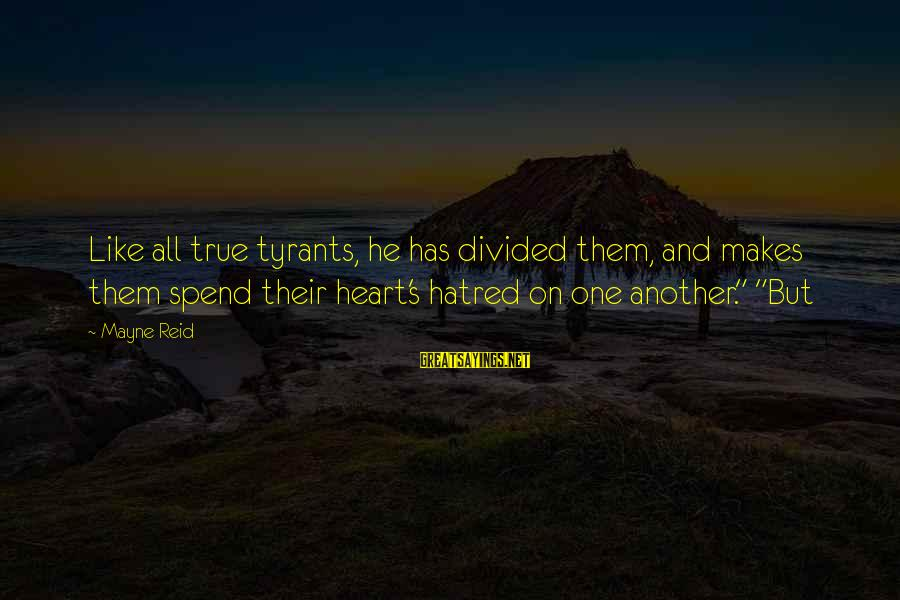 Best Tyrants Sayings By Mayne Reid: Like all true tyrants, he has divided them, and makes them spend their heart's hatred