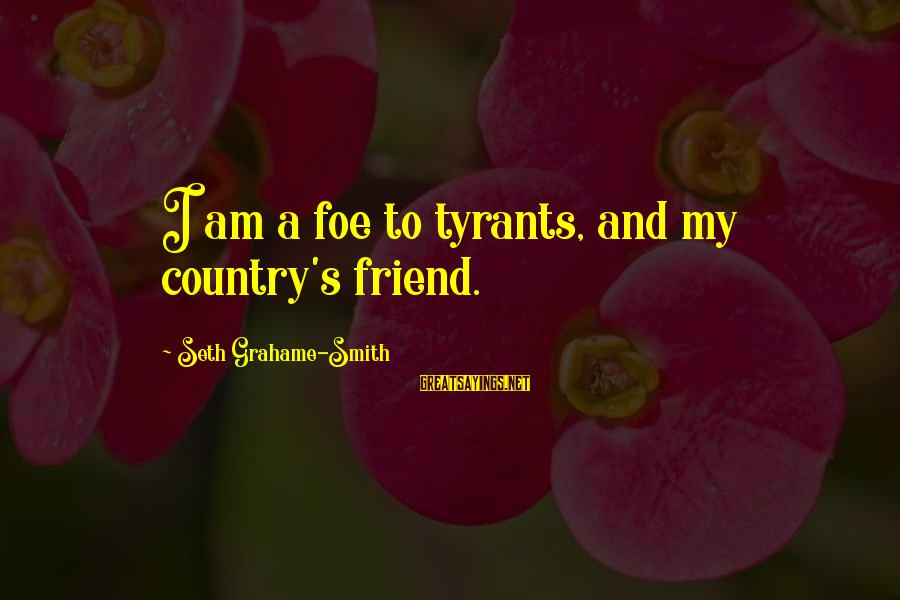 Best Tyrants Sayings By Seth Grahame-Smith: I am a foe to tyrants, and my country's friend.