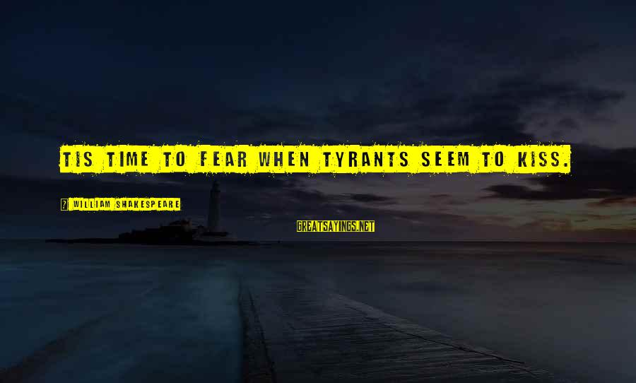 Best Tyrants Sayings By William Shakespeare: Tis time to fear when tyrants seem to kiss.