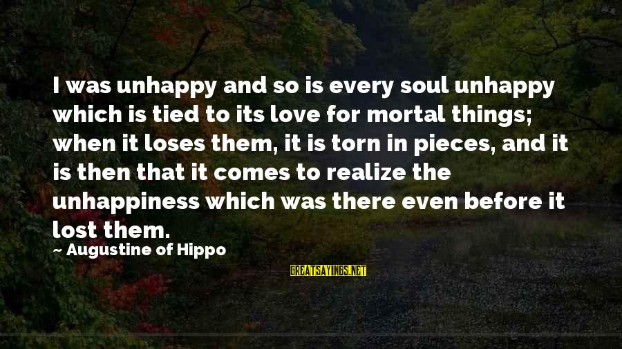 Best Unhappy Love Sayings By Augustine Of Hippo: I was unhappy and so is every soul unhappy which is tied to its love
