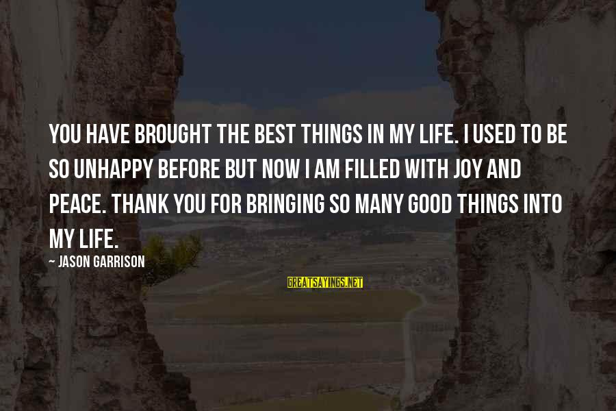 Best Unhappy Love Sayings By Jason Garrison: You have brought the best things in my life. I used to be so unhappy