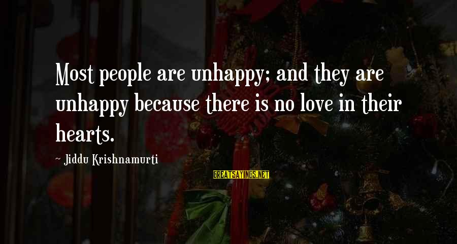 Best Unhappy Love Sayings By Jiddu Krishnamurti: Most people are unhappy; and they are unhappy because there is no love in their
