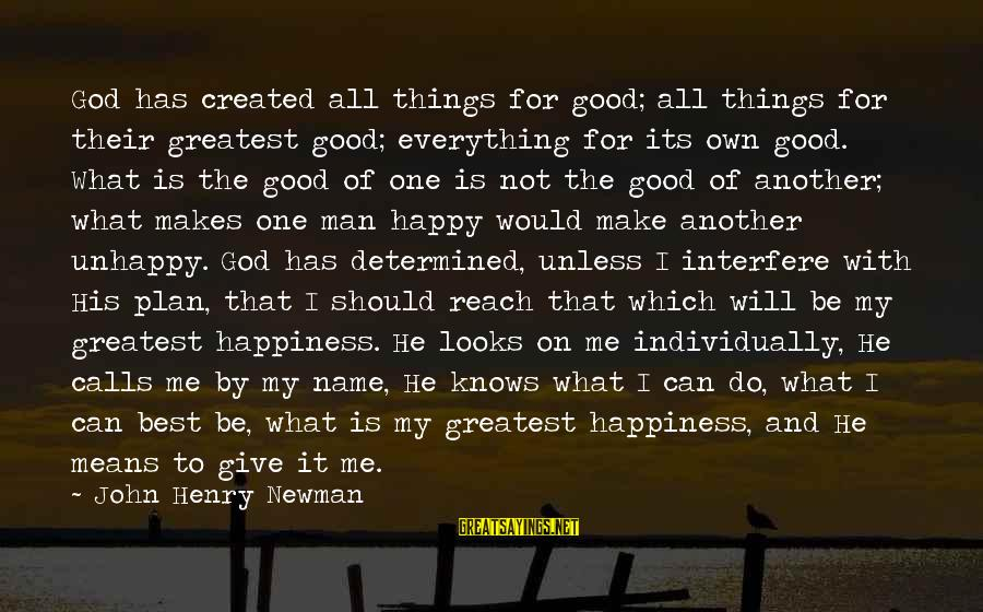 Best Unhappy Love Sayings By John Henry Newman: God has created all things for good; all things for their greatest good; everything for