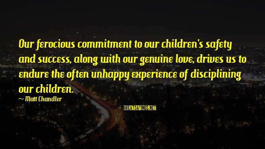 Best Unhappy Love Sayings By Matt Chandler: Our ferocious commitment to our children's safety and success, along with our genuine love, drives