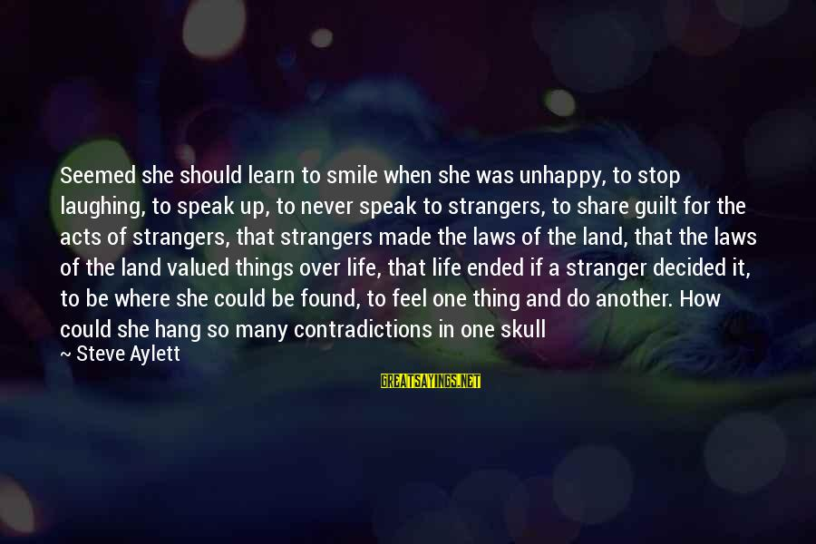Best Unhappy Love Sayings By Steve Aylett: Seemed she should learn to smile when she was unhappy, to stop laughing, to speak