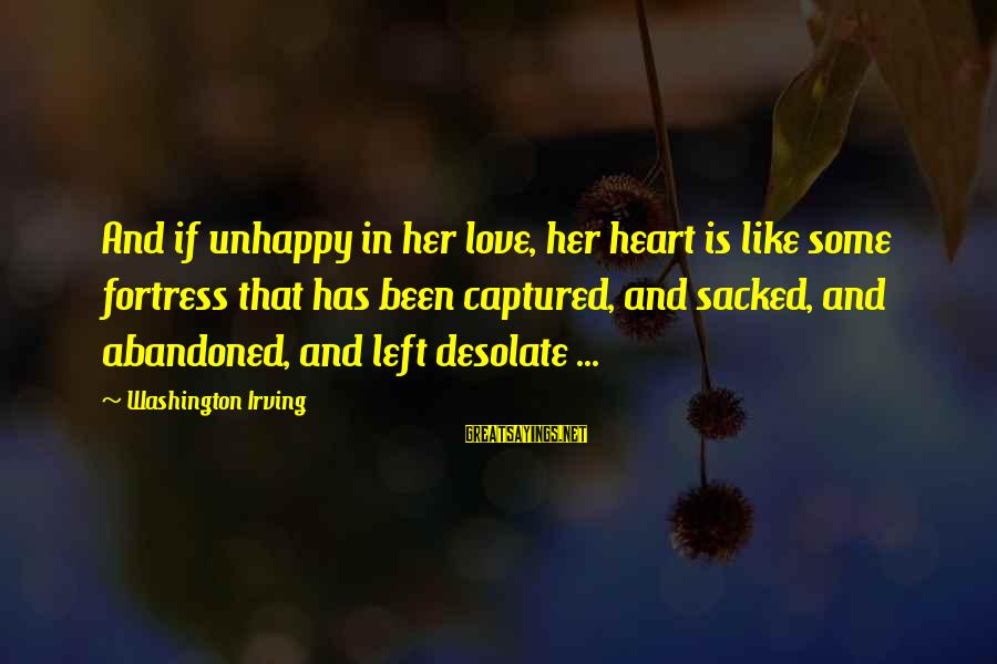 Best Unhappy Love Sayings By Washington Irving: And if unhappy in her love, her heart is like some fortress that has been