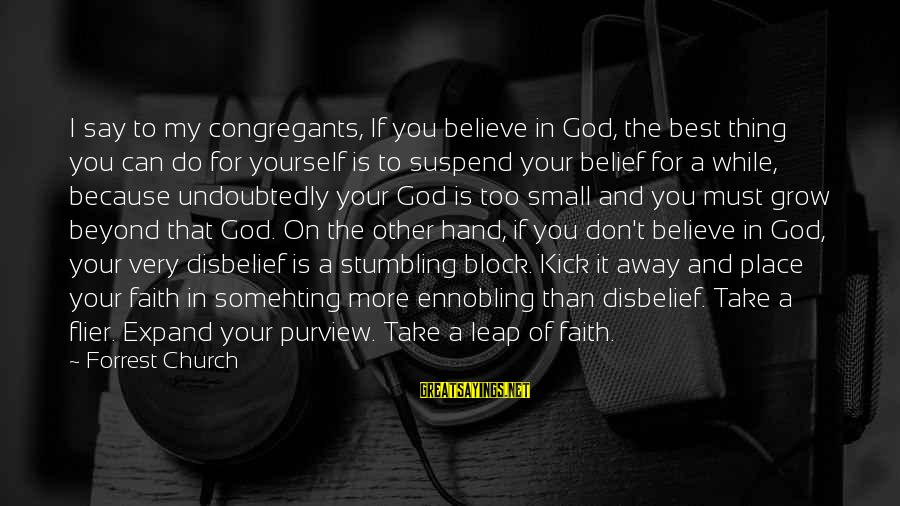 Best Very Small Sayings By Forrest Church: I say to my congregants, If you believe in God, the best thing you can