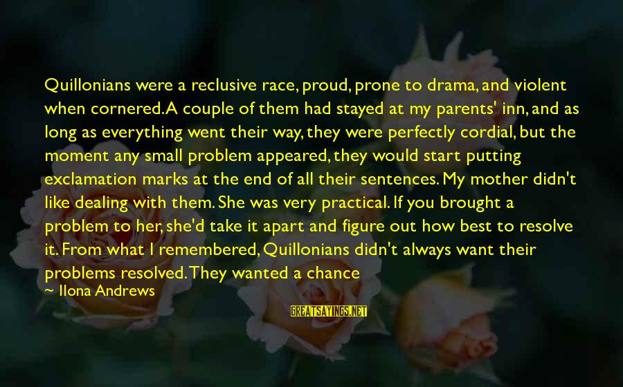 Best Very Small Sayings By Ilona Andrews: Quillonians were a reclusive race, proud, prone to drama, and violent when cornered. A couple