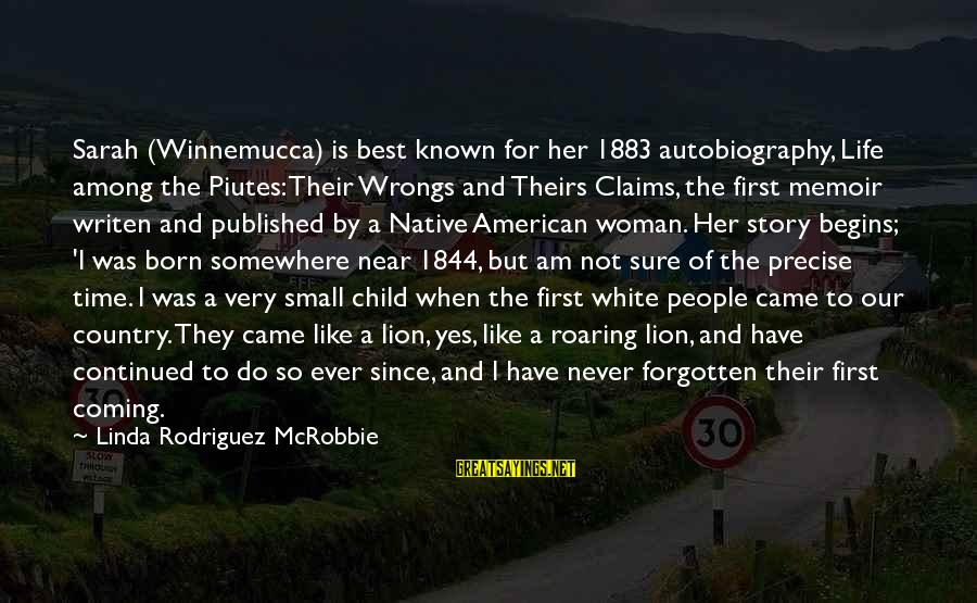 Best Very Small Sayings By Linda Rodriguez McRobbie: Sarah (Winnemucca) is best known for her 1883 autobiography, Life among the Piutes: Their Wrongs