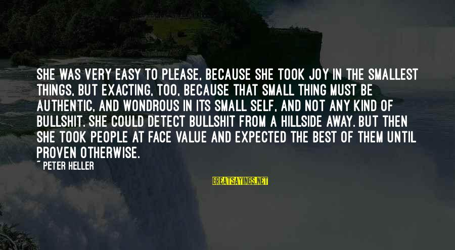 Best Very Small Sayings By Peter Heller: She was very easy to please, because she took joy in the smallest things, but